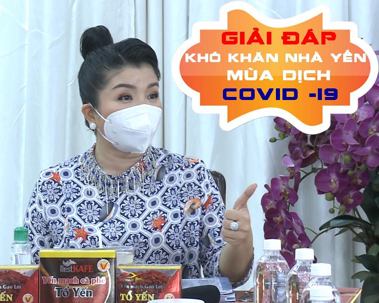 GIẢI ĐÁP KHÓ KHĂN NHÀ YẾN MÙA DỊCH COVID-19